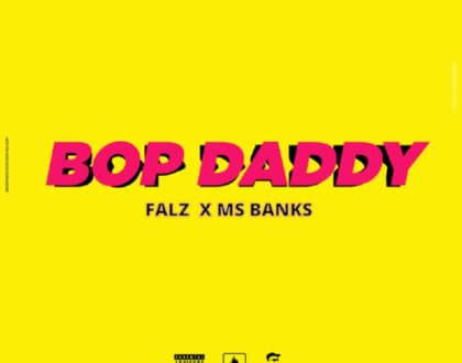 Falz – Bop Daddy ft Ms Banks