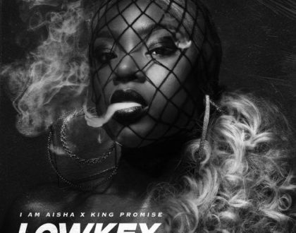 I am Aisha ft. King Promise  – Lowkey