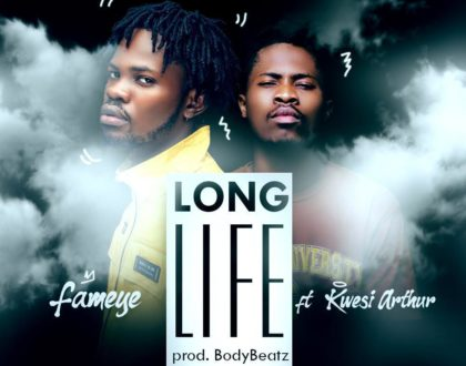Fameye – Long Life ft. Kwesi Arthur (Prod. by Body Beatz)