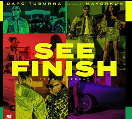 Dapo Tuburna – See Finish ft. Mayorkun (Prod. by QueBeat)