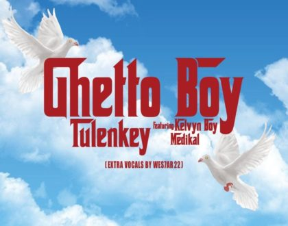 Tulenkey – Ghetto Boy ft. KelvynBoy & Medikal (Prod. by Philip Martin)