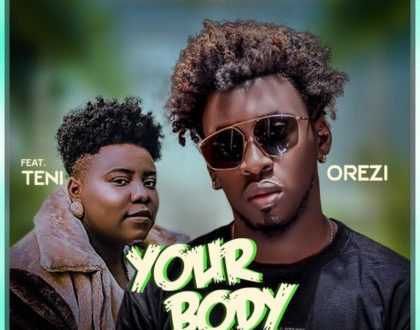 Orezi – Your Body ft. Teni (Prod. By GehnGehn Beats)