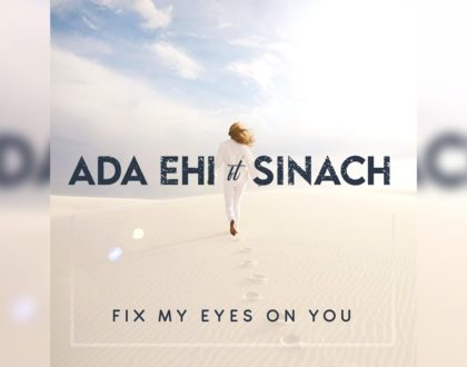 Ada Ehi ft Sinach - Fix My Eyes On You