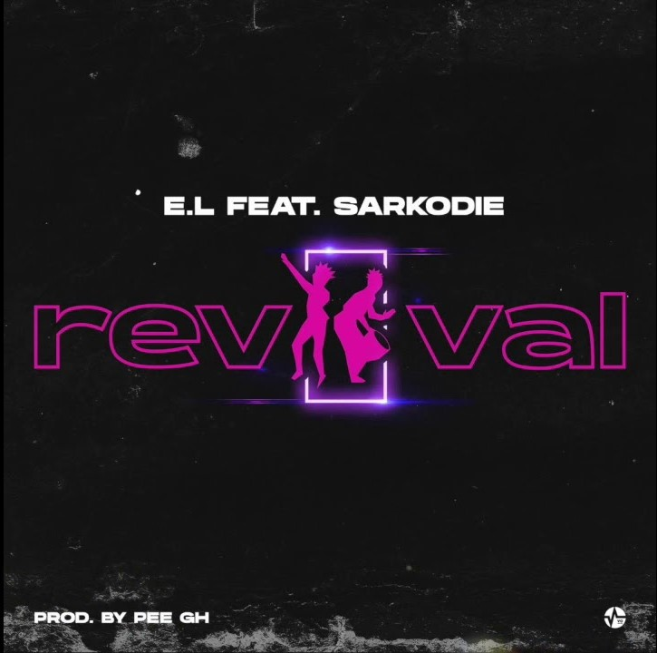 E.L – Revival ft. Sarkodie (Prod. by Pee GH)