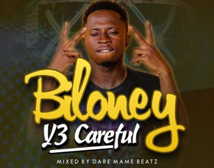 Yaw Biloney - Y3 CAREFUL (Mixed By Daremamebeat)