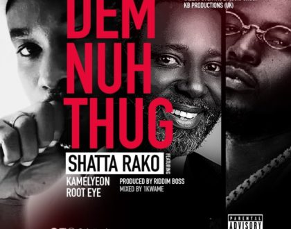 Shatta Rako – Dem Nuh Thug ft Kamelyeon & Root Eye (Prod.by Riddim Boss)