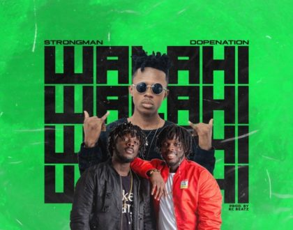 Strongman – Walahi ft. DopeNation (Prod. by KC Beatz)