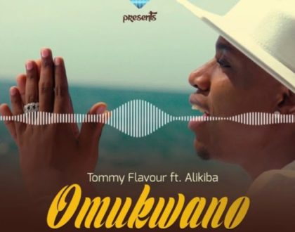 TOMMY FLAVOUR FT ALIKIBA – OMUKWANO