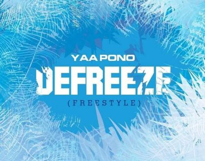 Yaa Pono – Defreeze (Freestyle) (Prod. by UndaBeatz)