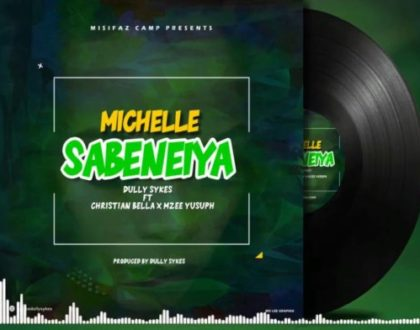 DULLY SYKES FT CHRISTIAN BELLA & MZEE YUSUPH – MICHELLE SABENEIYA