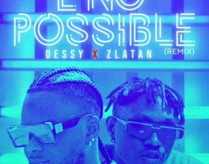 Dessy – E No Possible (Remix) ft. Zlatan (Prod. by DJ Coublon)