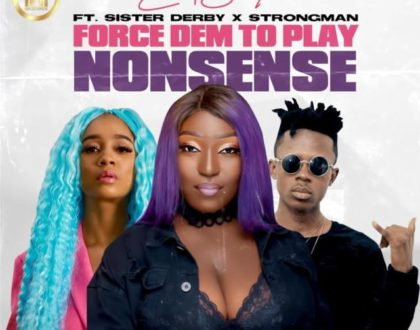 Eno Barony – Force Dem To Play Nonsense ft. Sister Deborah & Strongman