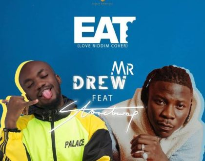 Mr. Drew – Eat ft. Stonebwoy (Prod. by Kweku Bills & DatBeatGod)
