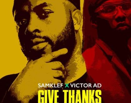 Samklef – Give Thanks ft. Victor AD (Prod. by Samklef)