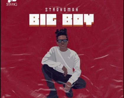 Strongman – Big Boy (Prod. by Tubhani Muzik)