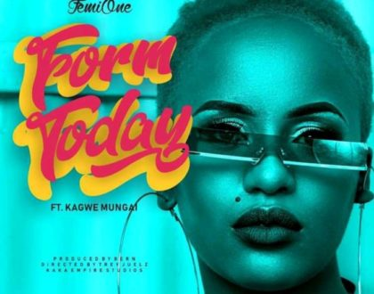 FEMI ONE FT KAGWE MUNGAI – FORM TODAY