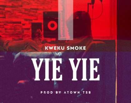 Kweku Smoke – Yie Yie (Prod. by Atown TSB)