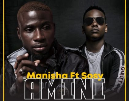 Manisha Ft. Sosy – AMINI