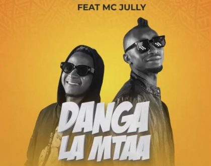 Sholo Mwamba Ft. Mc Jully – DANGA LA MTAA