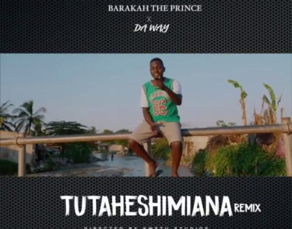 Barakah The Prince ft Da Way – Tutaheshimiana Remix