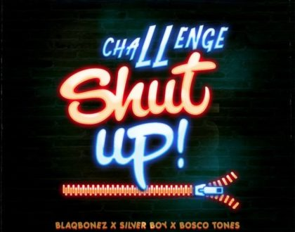 BlaqBonez X Silver Boy X Bosco Tones – Shut Up Challenge