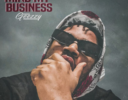 Geezzy – Mind My Business (Prod. by Kronnik)