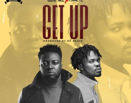Guru – Get Up Ft Fameye (Prod. by KC Beatz)