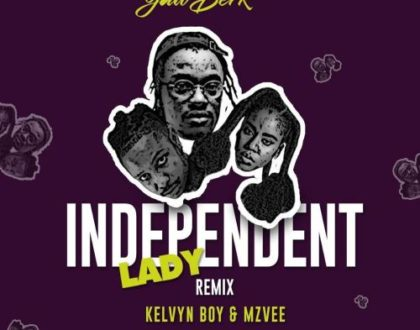Yaw Berk – Independent Lady (Remix) Ft Kelvyn Boy x MzVee