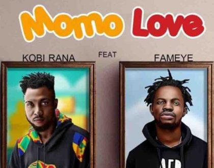 Kobi Rana – Momo Love Ft. Fameye