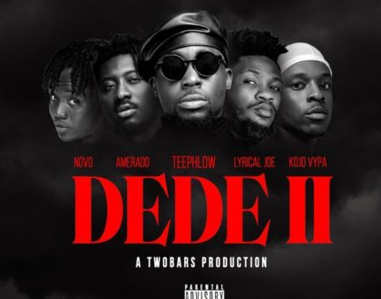 TeePhlow – Dede 2 ft Novo, Amerado, Kojo Vypa & Lyrical Joe
