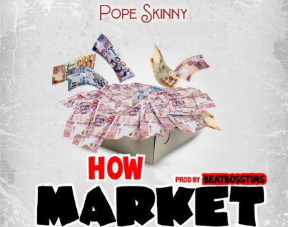 Pope Skinny – How Market (Prod. by BeatBoss Tims)