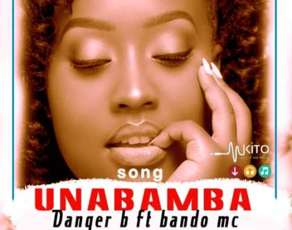Danger b Ft. Bando Mc – UNABAMBA