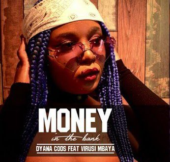 Dyana Cods Ft Virusi Mbaya – Money In The Bank
