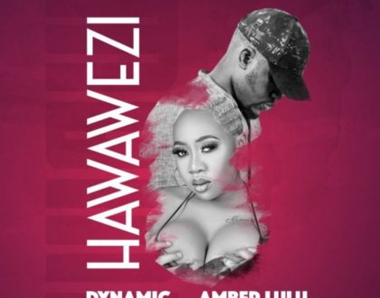 Dynamic ft Amber Lulu – Hawawezi