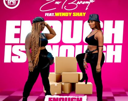 Eno Barony – Enough is Enough Ft Wendy Shay