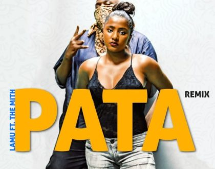 Lamu ft The Mith – Pata Remix