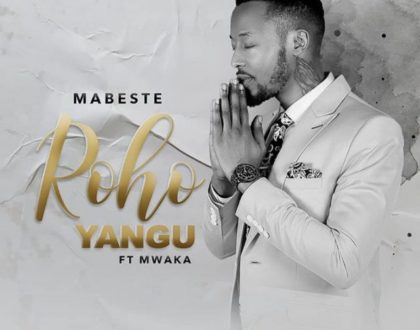 Mabeste Ft. Mwaka Utanje – Roho Yangu