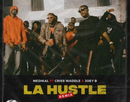 Medikal – La Hustle (Remix) ft. Criss Waddle & Joey B