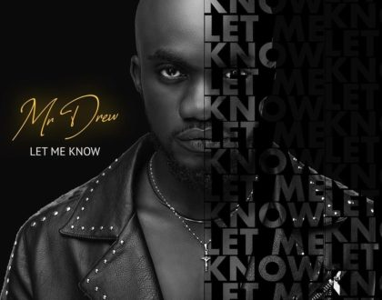 Mr Drew – Let Me Know (Prod. by MOG)
