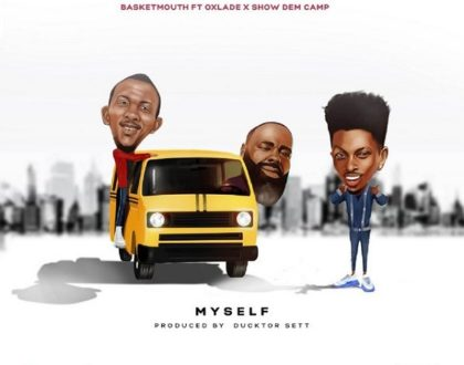 Basketmouth – Myself Ft. Oxlade, Show Dem Camp