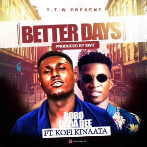 Bobo Dada Bee Ft. Kofi Kinaata – Better Days (Prod.By Swit)