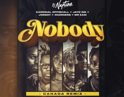 DJ Neptune – Nobody (Canada Remix) Ft. 4Korners, Kardinal Offishall, Jayd Ink, Joeboy & Mr Eazi