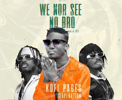 Kofi Pages Feat DopeNation — We Nor See No Bro (Prod By B2)