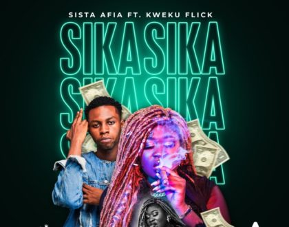 Sista Afia – Sika ft. Kweku Flick (Prod. by Apya)
