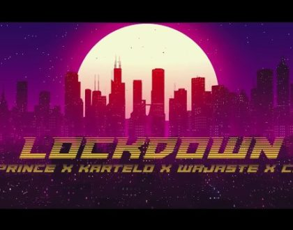 Von Prince ft Kartelo, Wajaste & Chuom – LOCKDOWN