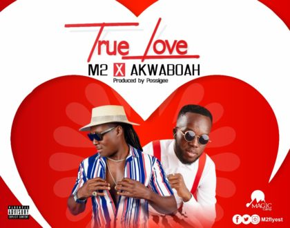M2 Ft Akwaboah- True Love (Prod by PossiGee)