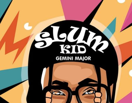 Gemini Major – Slum Kid ft. K.O
