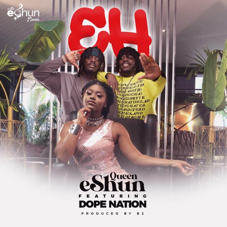 Queen eShun – Eh ft. DopeNation (Prod. by B2)
