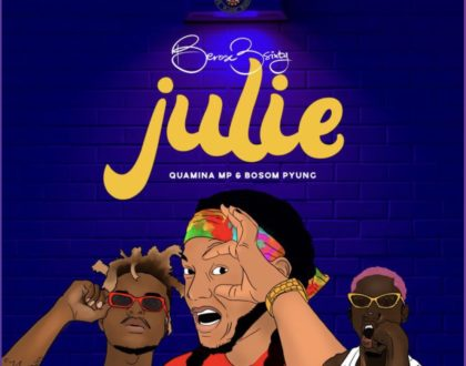 Berose 3sixty – Julie Ft. Quamina Mp & Bosom P-Yung