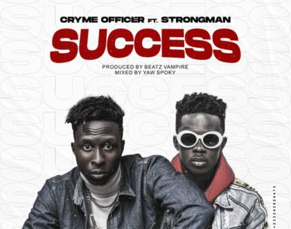 Cryme Officer – Success ft. Strongman (Prod. by Beatz Vampire)